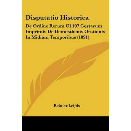 Disputatio Historica  De Ordine Rerum Ol 107 Gestarum Imprimis De Demosthenis Orationis In Midiam Temporibus  1891