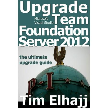 Upgrade Team Foundation Server 2012: the ultimate upgrade guide -