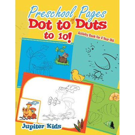 Preschool Pages of Dot to Dots to 10! : Activity Book for 4 Year
