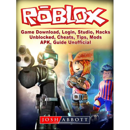 Roblox Game Download, Login, Studio, Hacks, Unblocked, Cheats, Tips, Mods,  APK, Guide Unofficial - eBook