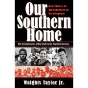 Our Southern Home-Scottsboro to Montgomery to Birmingham : The Transformation of the South in the Twentieth Century