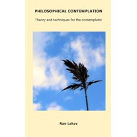 Philosophical Contemplation: Theory and Techniques for the Contemplator (Paperback)
