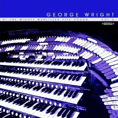 George Wright - George Wright: Vol. 2-at the Mighty Wurlitzer Pipe Organ [CD]