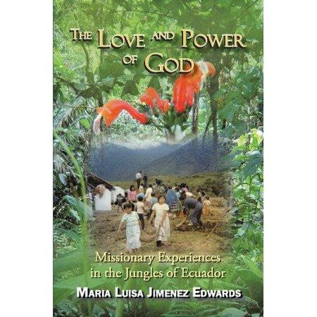 The Love And Power Of God  Missionary Experiences In The Jungles Of Ecuador