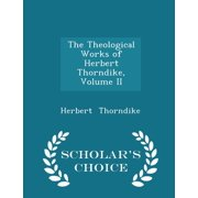 The Theological Works of Herbert Thorndike, Volume II - Scholar's Choice Edition