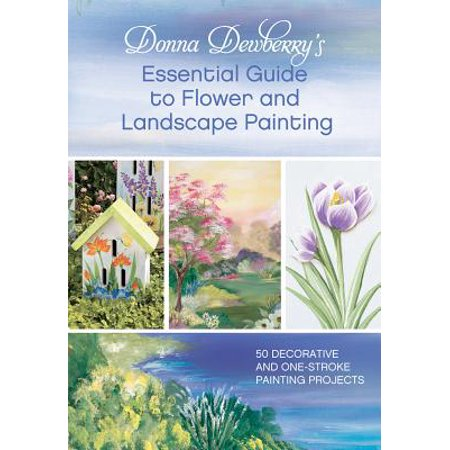 Donna Dewberry's Essential Guide to Flower and Landscape Painting - (Donna Painting)