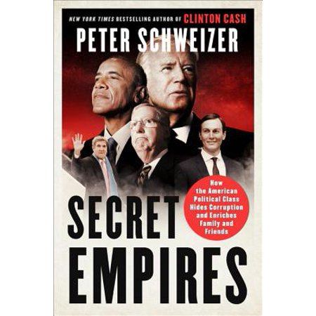 Secret Empires : How the American Political Class Hides Corruption and Enriches Family and