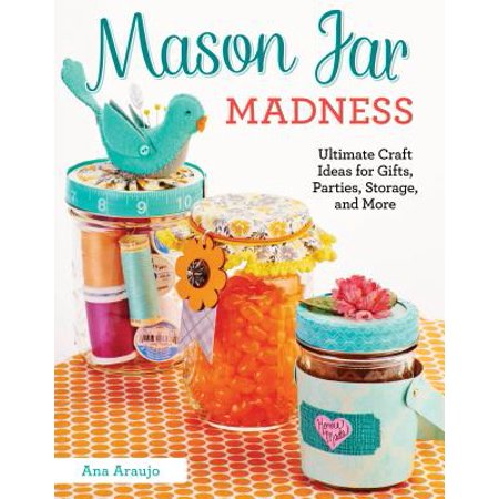 Mason Jar Madness : Ultimate Craft Ideas for Gifts, Parties, Storage, and More - Craft Idea