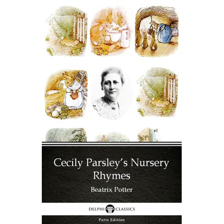 Beatrix Potter Victorian Nursery - Cecily Parsley's Nursery Rhymes by Beatrix Potter - Delphi Classics (Illustrated) - eBook