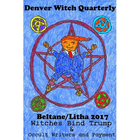Witches Bind Trump & Occult Writers and Payment (Denver Witch Quarterly Beltane and Lithna 2017) - - Halloween Bars Denver 2017