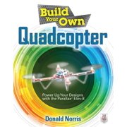 Build Your Own: Build Your Own Quadcopter: Power Up Your Designs with the Parallax Elev-8 (Paperback)