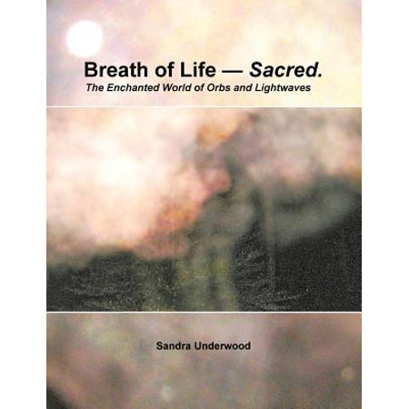 Breath Of Life    Sacred  The Enchanted World Of Orbs And Lightwaves