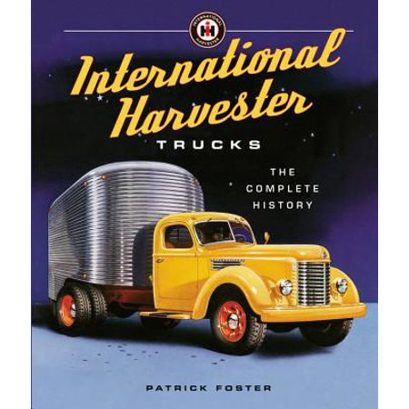 International Harvester Trucks : The Complete -