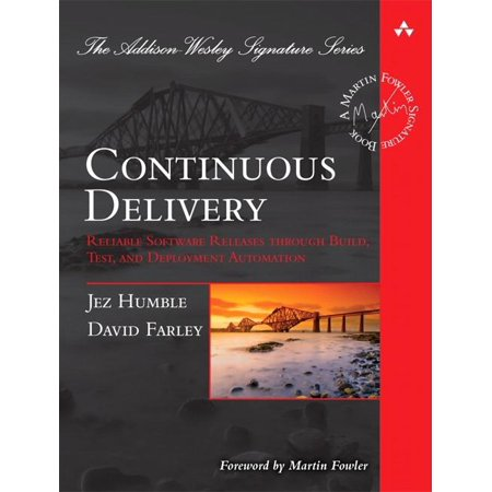 Continuous Delivery   Reliable Software Releases Through Build  Test  And Deployment Automation