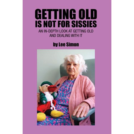Getting Old Is Not for Sissies - eBook