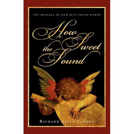 How Sweet the Sound : The Message of Our Best-Loved