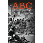 An ABC of Queen Victoria's Empire : Or a Primer of Conquest, Dissent and Disruption