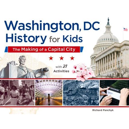 Washington, DC, History for Kids : The Making of a Capital City, with 21 Activities - Firefly Washington Dc