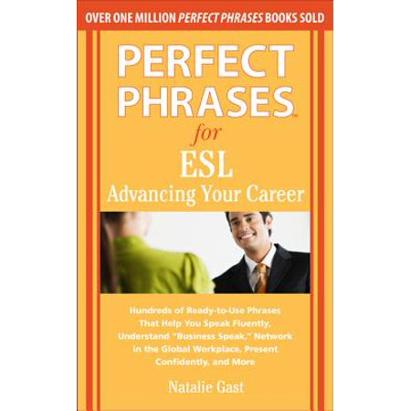 Perfect Phrases for ESL : Advancing Your Career: Hundreds of Ready-To-Use Phrases That Help You Speak Fluently, Understand