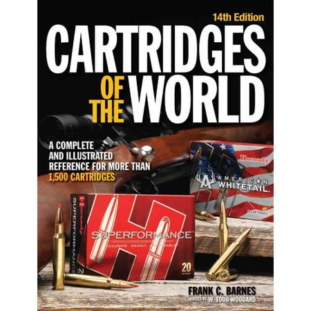 Cartridges of the World: A Complete and Illustrated Reference for more that 1500 Cartridges by