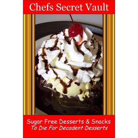 Sugar Free Desserts & Snacks: To Die For Decadent Desserts -