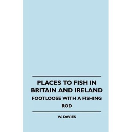 Places to Fish in Britain and Ireland - Footloose With a Fishing Rod -