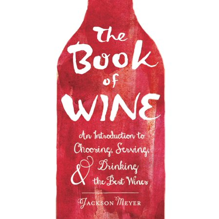 The Book of Wine : An Introduction to Choosing, Serving, and Drinking the Best (Choose The Best Definition Of An Oligarchy)