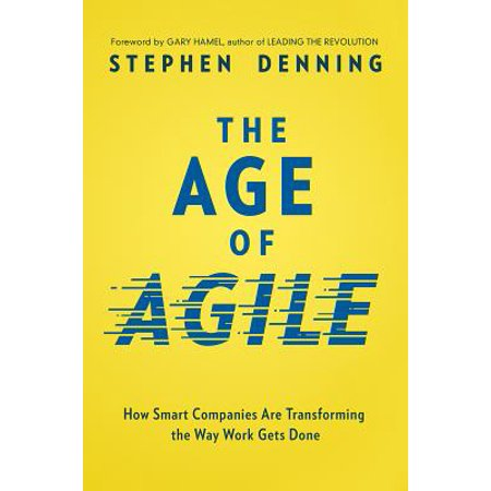 The Age of Agile : How Smart Companies Are Transforming the Way Work Gets