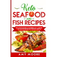 Keto Seafood and Fish Recipes : Discover the Secrets to Incredible Low-Carb Fish and Seafood Recipes for Your Keto Lifestyle