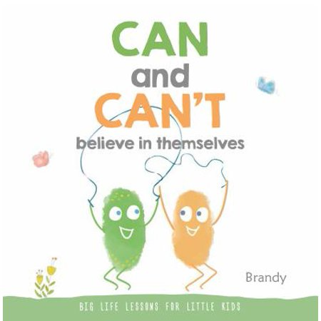 Can and Can't Believe in Themselves : Big Life Lessons for Little Kids
