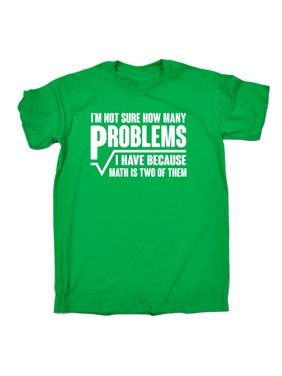 123t Men's Im Not Sure How Many Problems I Have Because Math Is Two Of Them Funny Joke T-SHIRT