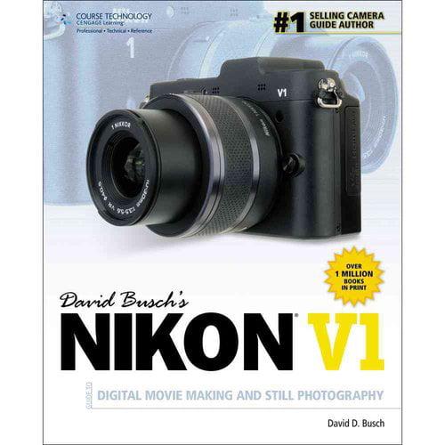 David Busch's Nikon V1: Guide to Digital Movie and Still Photography