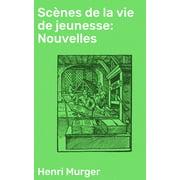 Scnes de la vie de jeunesse: Nouvelles - eBook