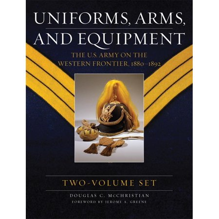 Uniforms, Arms, and Equipment : The U.S. Army on the Western Frontier 1880–1892