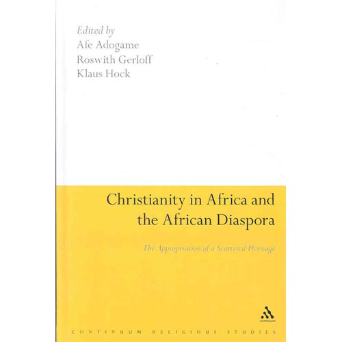 Christianity in Africa and the African Diaspora : The Appropriation of a Scattered Heritage