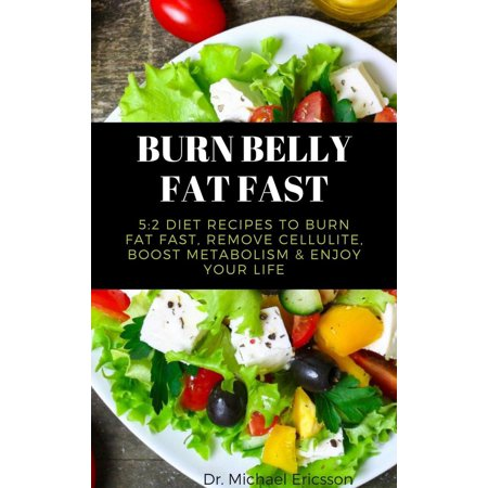 Burn Belly Fat Fast: 5:2 Diet Recipes to Burn Fat Fast, Remove Cellulite, Boost Metabolism & Enjoy Your Life -