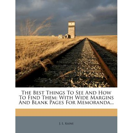 The Best Things to See and How to Find Them : With Wide Margins and Blank Pages for (Best Things To See In Normandy)