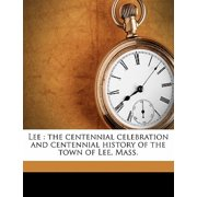Lee : The Centennial Celebration and Centennial History of the Town of Lee, Mass.