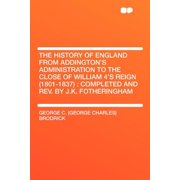 The History of England from Addington's Administration to the Close of William 4's Reign (1801-1837) : Completed and Rev. by J.K. Fotheringham