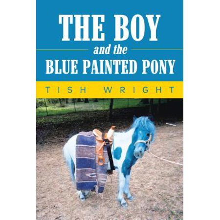 The Boy and the Blue Painted Pony - (Painted Pony Ranch)