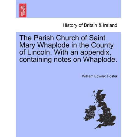 Saint Marys Press - The Parish Church of Saint Mary Whaplode in the County of Lincoln. with an Appendix, Containing Notes on Whaplode. (Paperback)