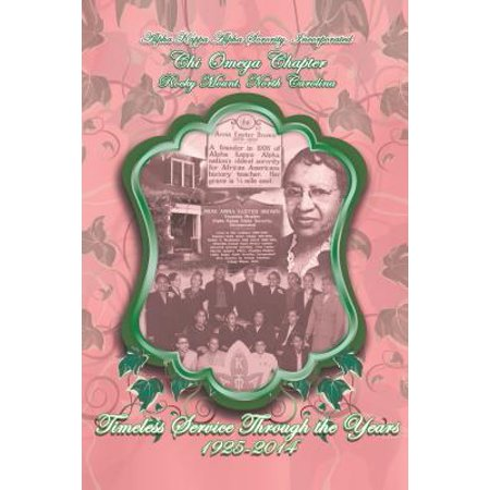 Alpha Kappa Alpha Sorority, Incorporated Chi Omega Chapter Timeless Service Through the Years 1925-2014 - eBook