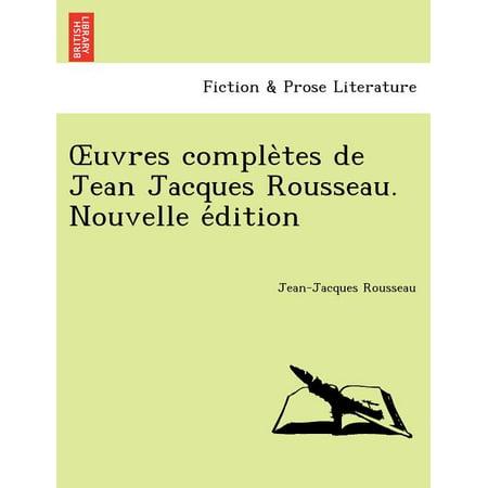 Uvres Comple Tes de Jean Jacques Rousseau. Nouvelle E