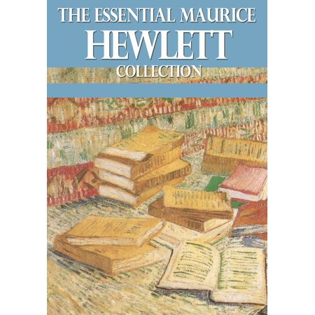The Essential Maurice Hewlett Collection - eBook