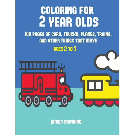 Coloring for 2 Year Olds: Coloring for 2 Year Olds: A Coloring Book for Toddlers with Thick Outlines for Easy Coloring: With Pictures of Trains, Cars, Planes, Trucks, Boats, Lorries and Other Modes
