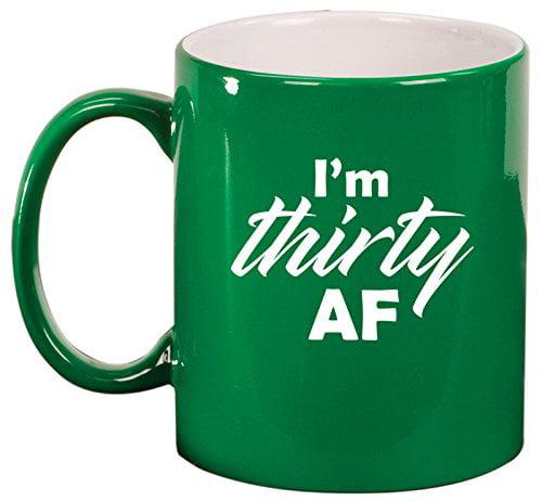 Ceramic Coffee Tea Mug Cup I'm Thirty AF Funny 30th Birthday (Green)