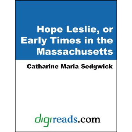 Hope Leslie: Or, Early Times in the Massachusetts -