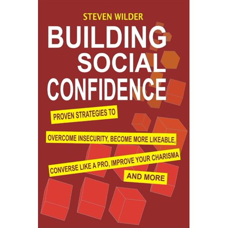 Building Social Confidence: Proven Strategies To Overcome Insecurity, Become More Likeable, Converse Like A Pro, Improve Your Charisma And More - eBook - Converse With Your Name