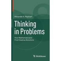 Thinking in Problems : How Mathematicians Find Creative Solutions