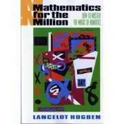 Mathematics for the Million : How to Master the Magic of Numbers